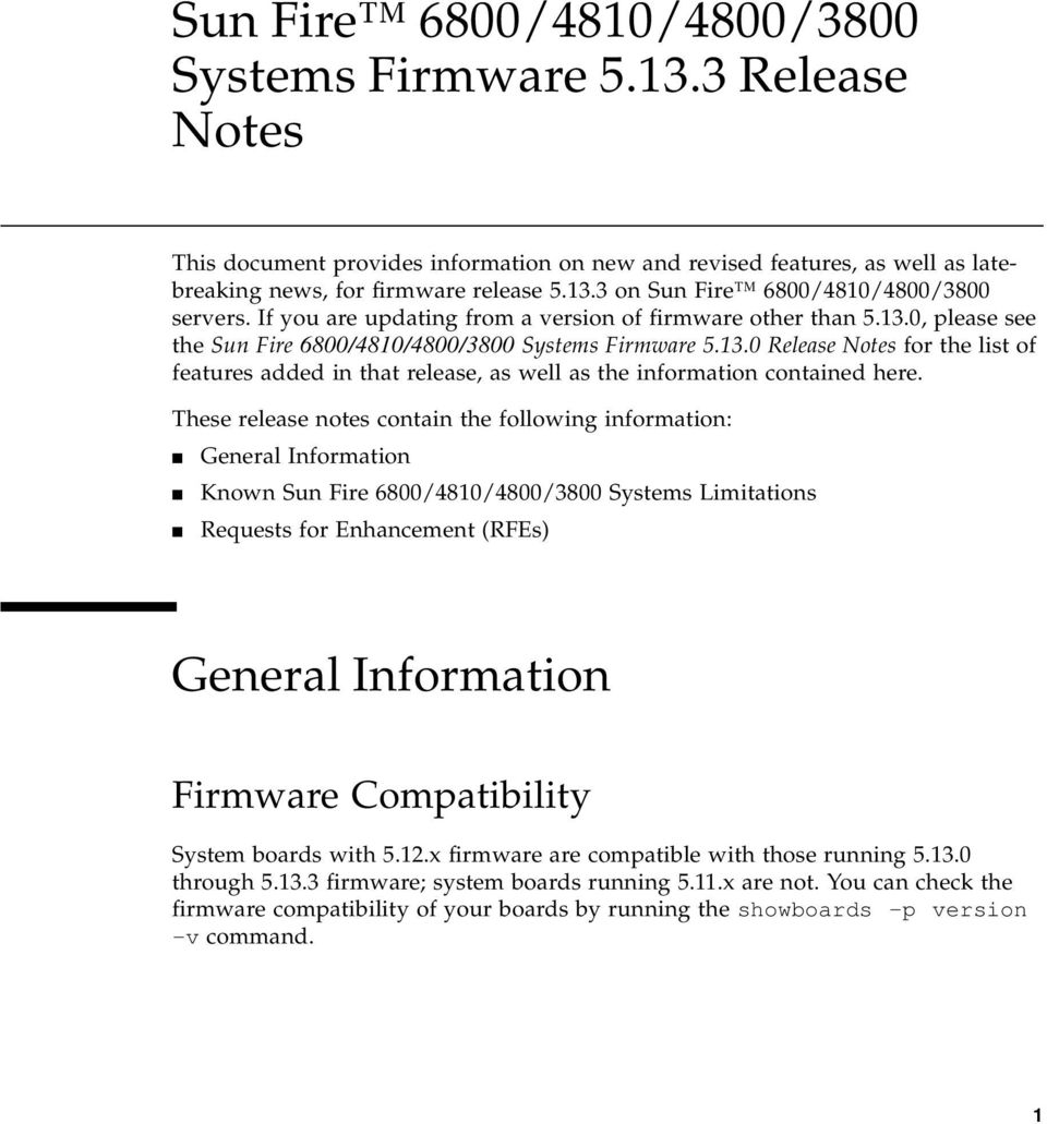 These release notes contain the following information: General Information Known Sun Fire 6800/4810/4800/3800 Systems Limitations Requests for Enhancement (RFEs) General Information Firmware