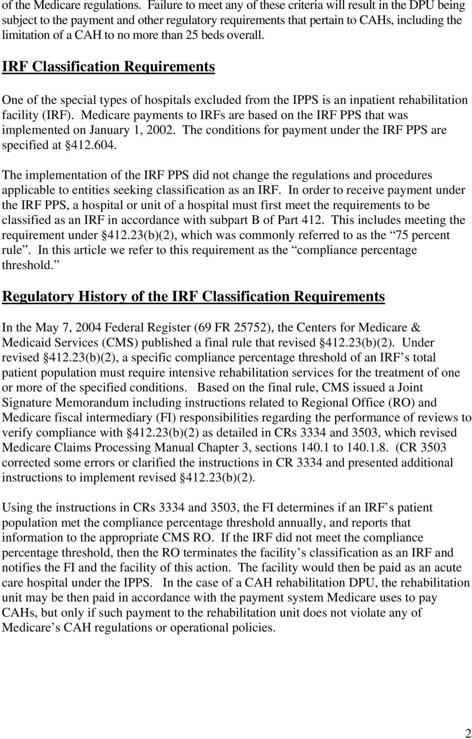 beds overall. IRF Classification Requirements One of the special types of hospitals excluded from the IPPS is an inpatient rehabilitation facility (IRF).
