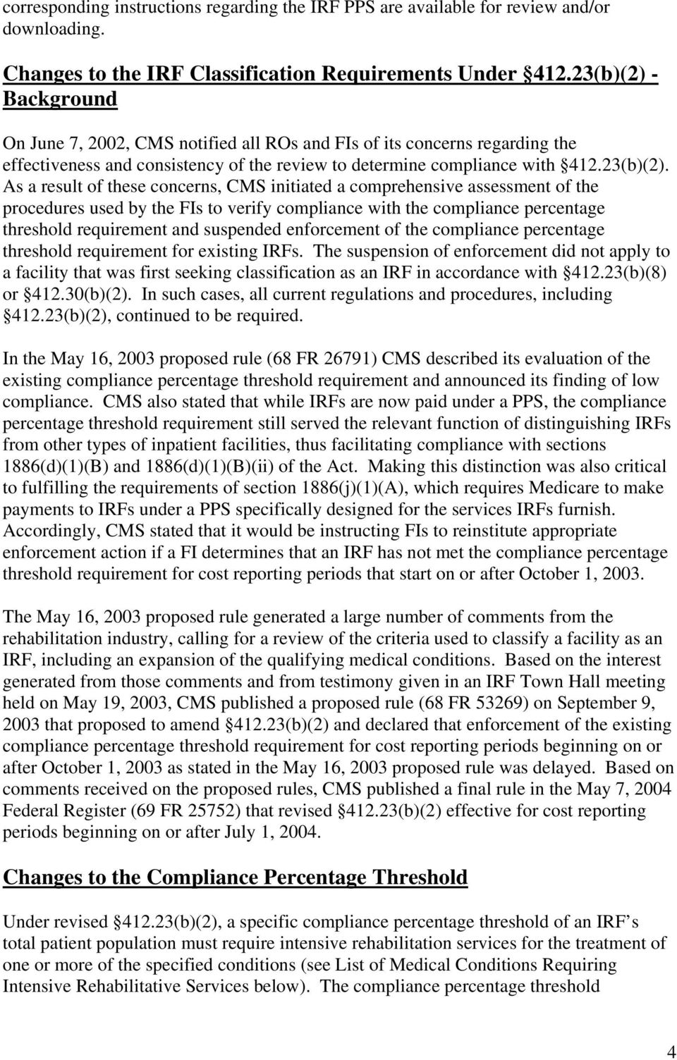 - Background On June 7, 2002, CMS notified all ROs and FIs of its concerns regarding the effectiveness and consistency of the review to determine compliance with 412.23(b)(2).