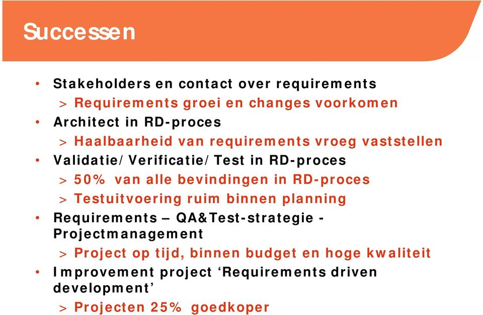 RD-proces > Testuitvoering ruim binnen planning Requirements QA&Test-strategie - Projectmanagement > Project