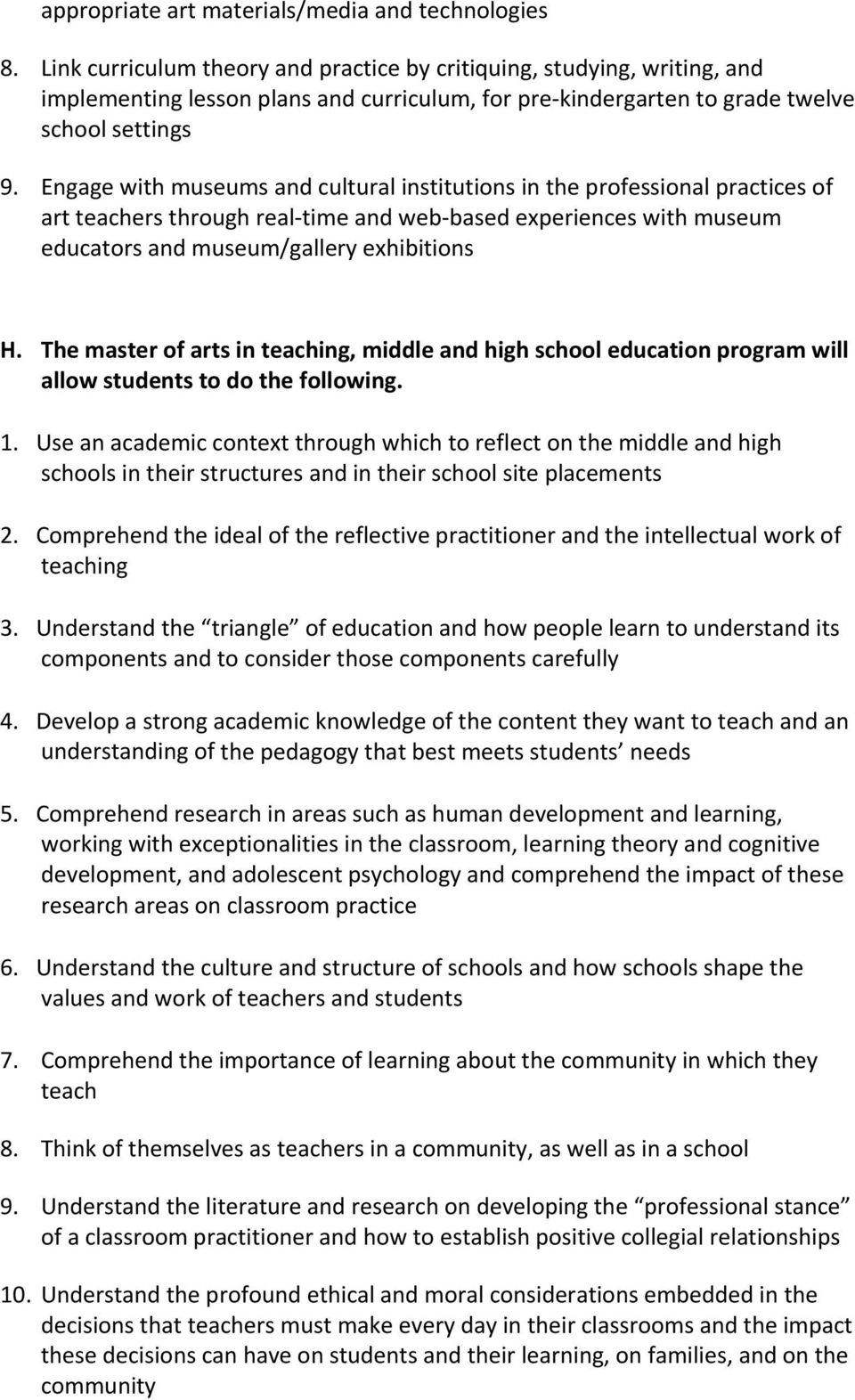 Engage with museums and cultural institutions in the professional practices of art teachers through real time and web based experiences with museum educators and museum/gallery exhibitions H.