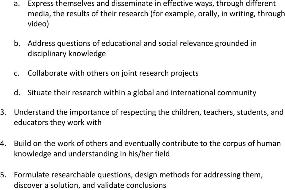 Situate their research within a global and international community 3. Understand the importance of respecting the children, teachers, students, and educators they work with 4.