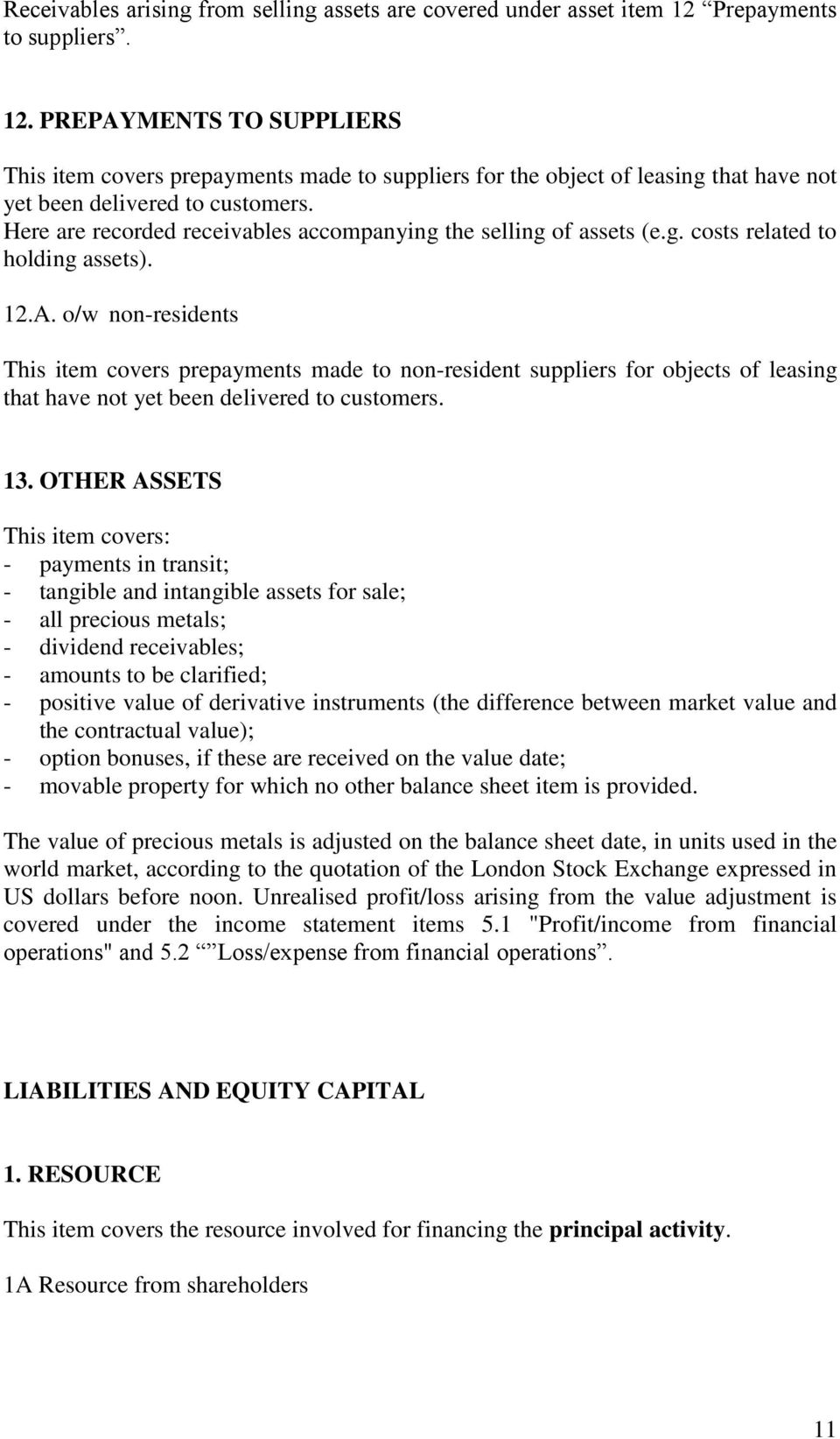 Here are recorded receivables accompanying the selling of assets (e.g. costs related to holding assets). 12.A.