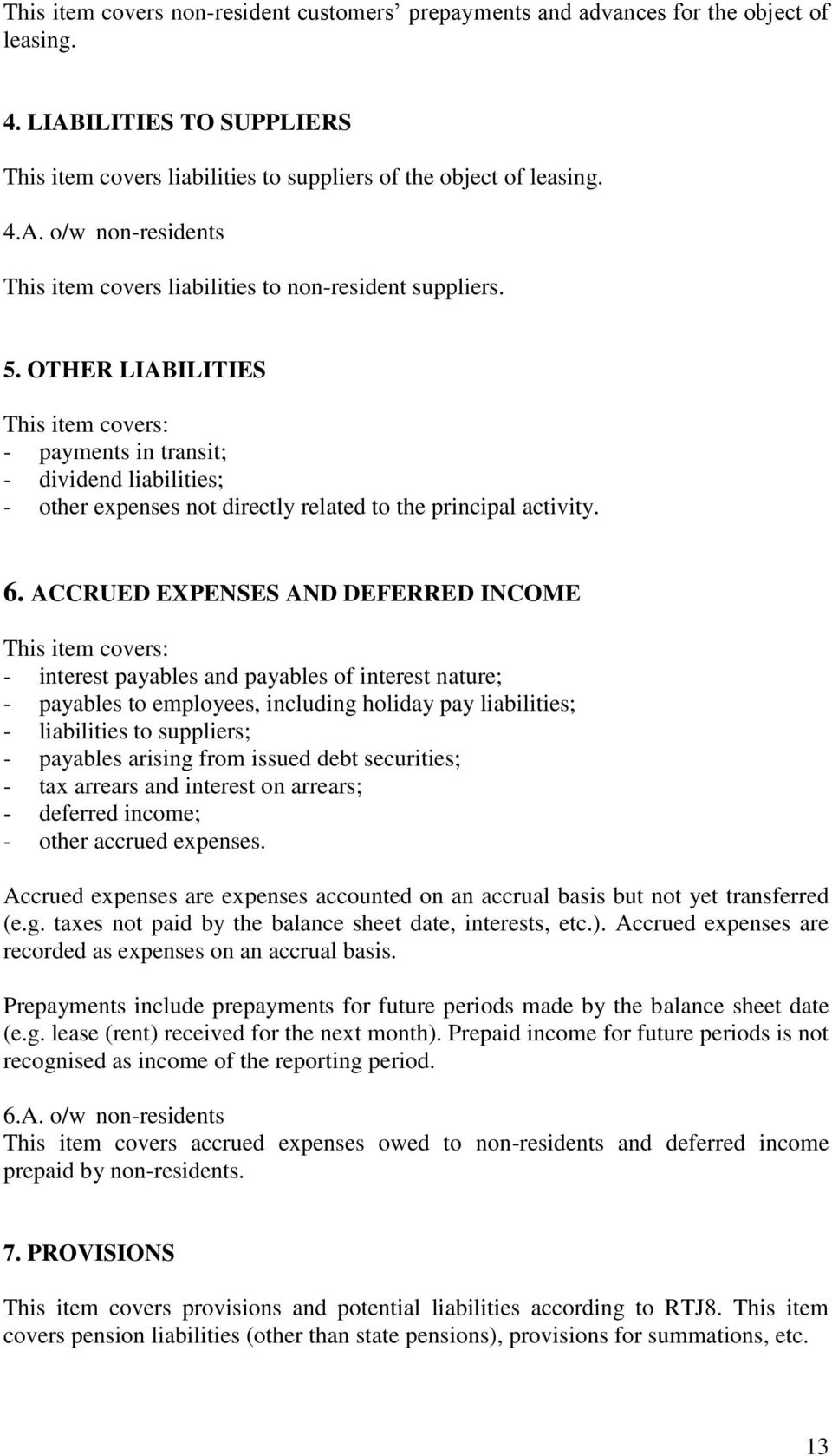 ACCRUED EXPENSES AND DEFERRED INCOME This item covers: - interest payables and payables of interest nature; - payables to employees, including holiday pay liabilities; - liabilities to suppliers; -