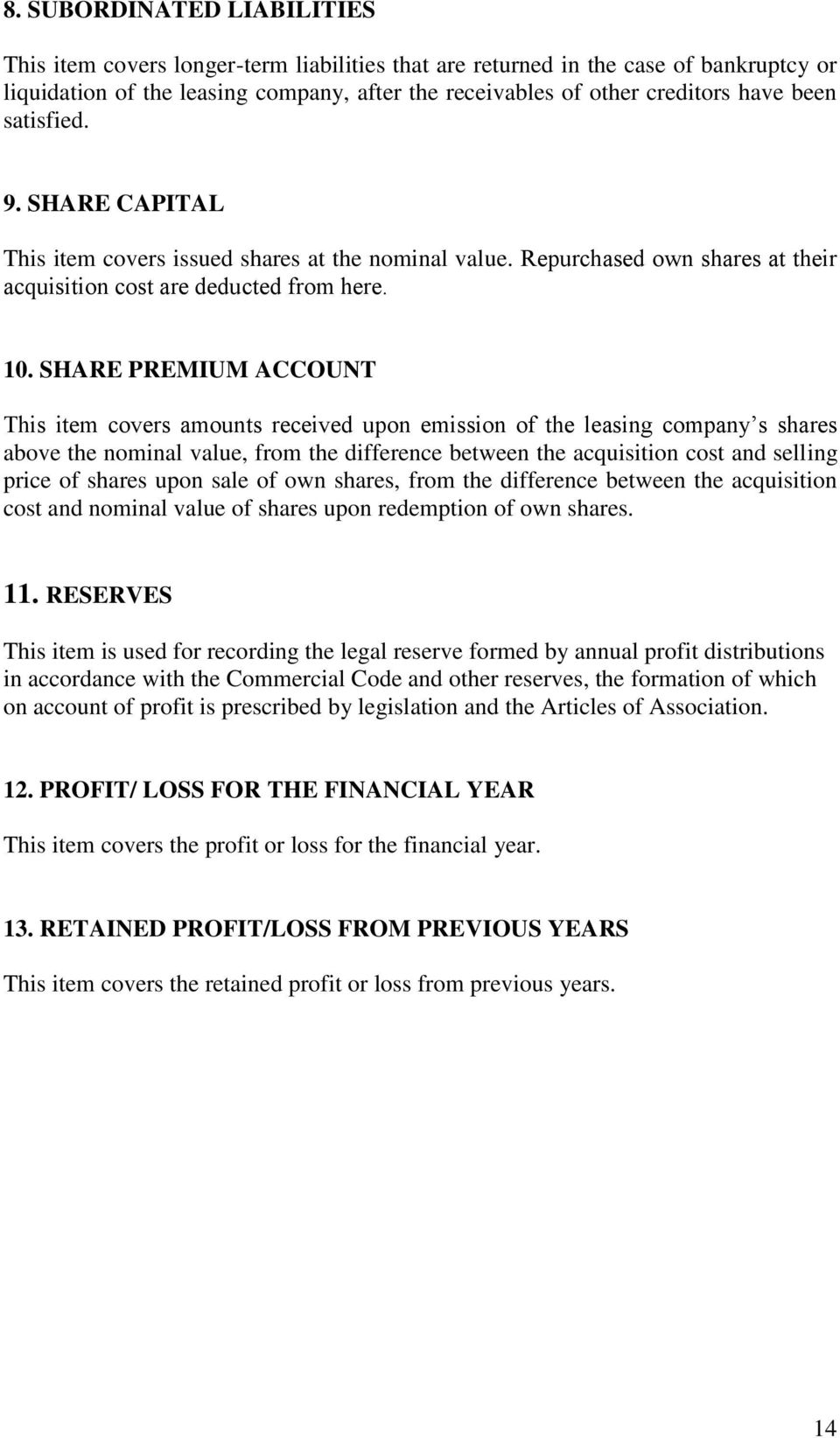 SHARE PREMIUM ACCOUNT This item covers amounts received upon emission of the leasing company s shares above the nominal value, from the difference between the acquisition cost and selling price of