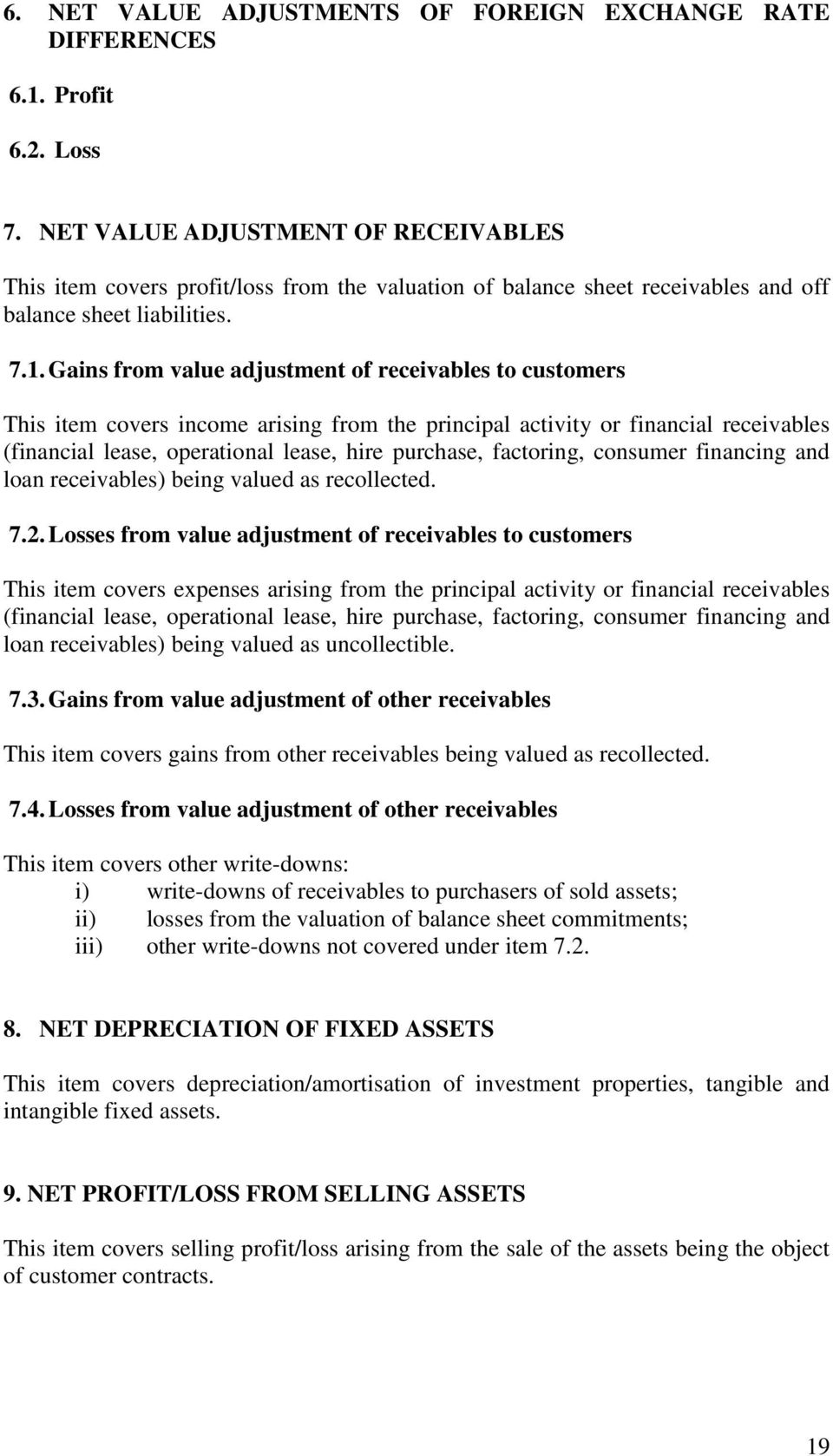 Gains from value adjustment of receivables to customers This item covers income arising from the principal activity or financial receivables (financial lease, operational lease, hire purchase,