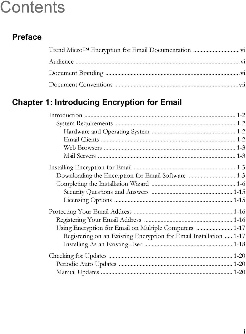.. 1-3 Downloading the Encryption for Email Software... 1-3 Completing the Installation Wizard... 1-6 Security Questions and Answers... 1-15 Licensing Options... 1-15 Protecting Your Email Address.
