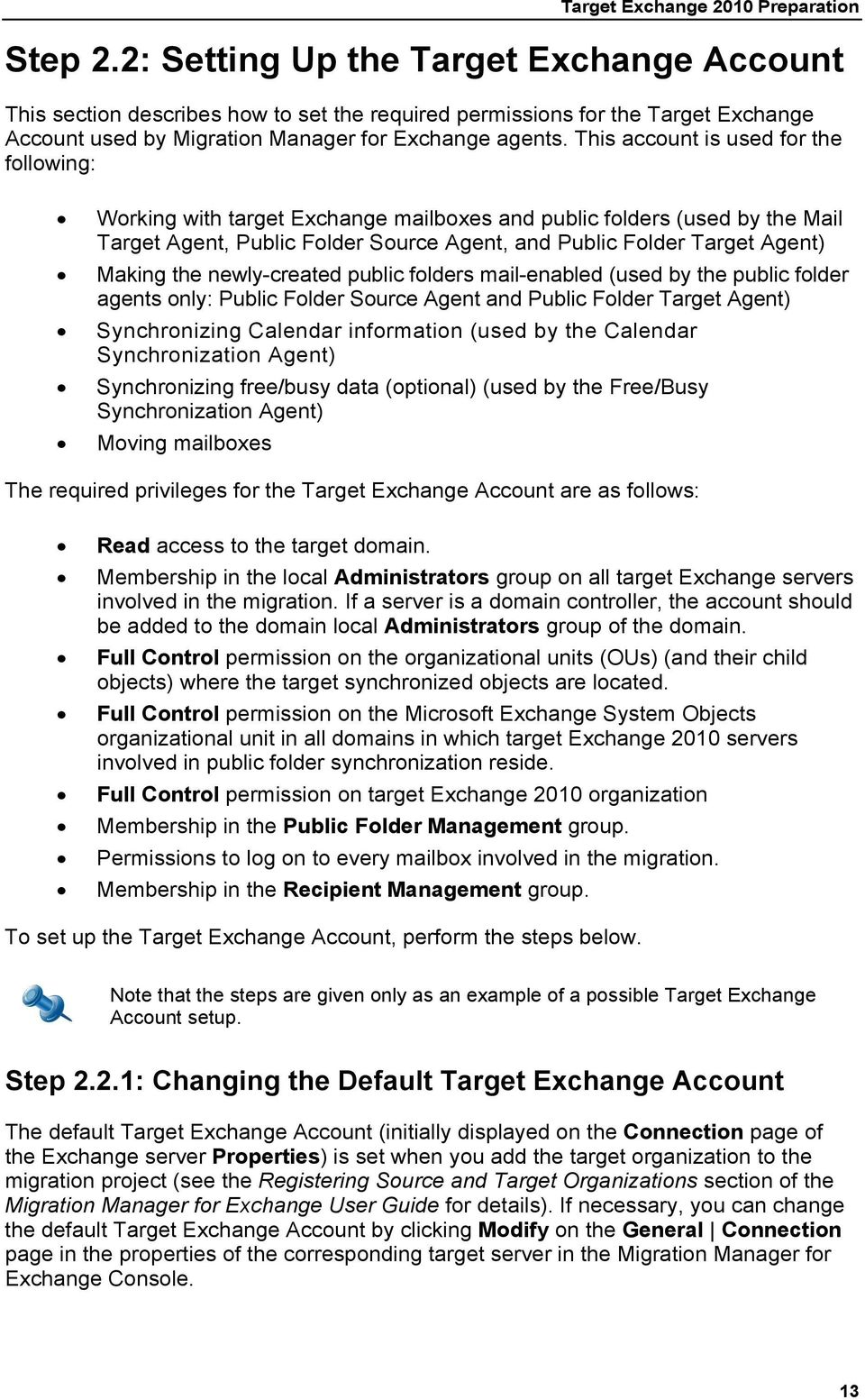 This account is used for the following: Working with target Exchange mailboxes and public folders (used by the Mail Target Agent, Public Folder Source Agent, and Public Folder Target Agent) Making