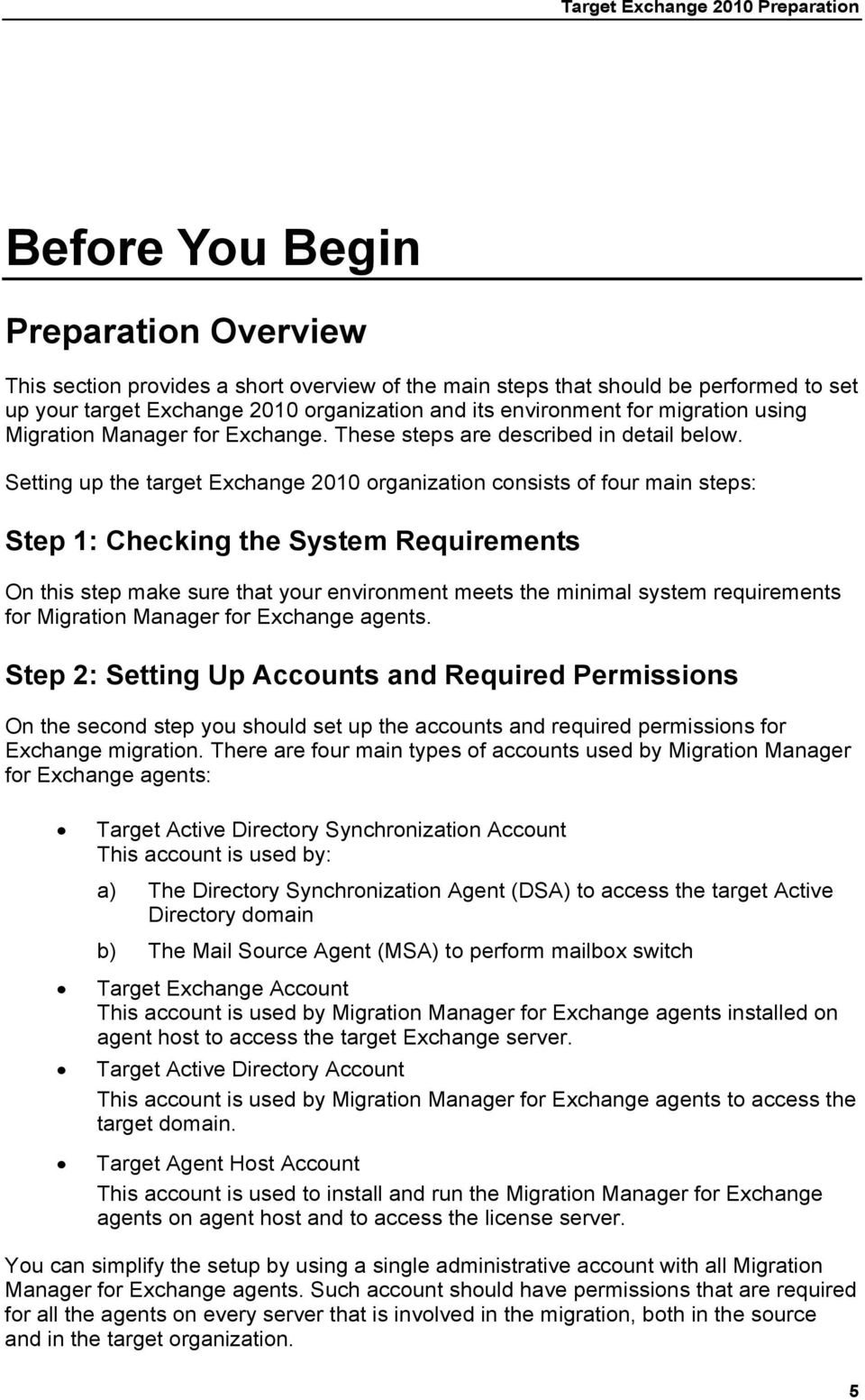 Setting up the target Exchange 2010 organization consists of four main steps: Step 1: Checking the System Requirements On this step make sure that your environment meets the minimal system