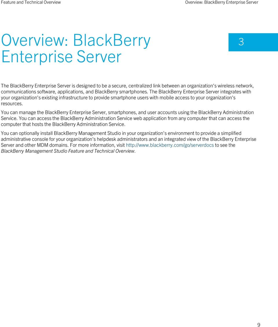 The BlackBerry Enterprise Server integrates with your organization's existing infrastructure to provide smartphone users with mobile access to your organization's resources.
