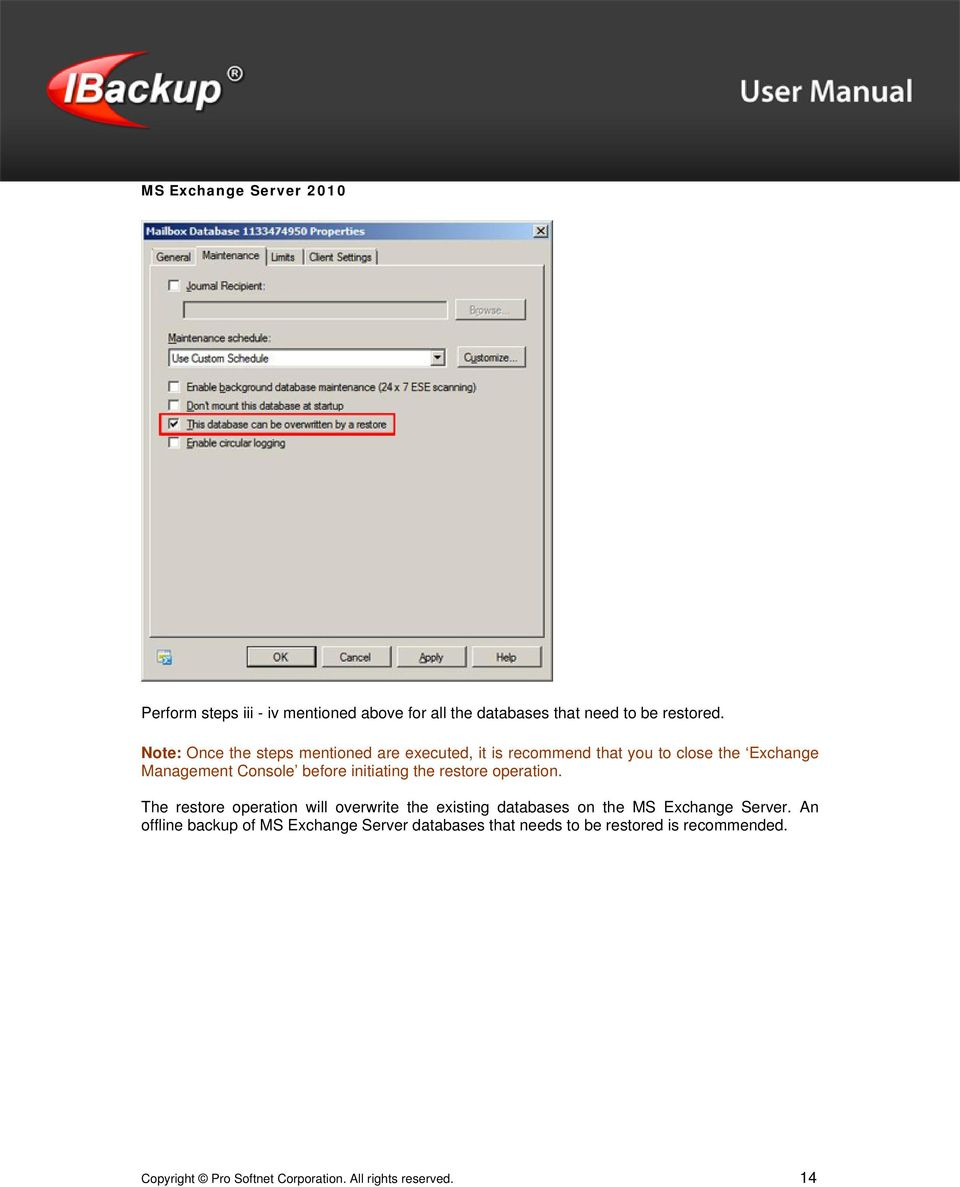 initiating the restore operation. The restore operation will overwrite the existing databases on the MS Exchange Server.
