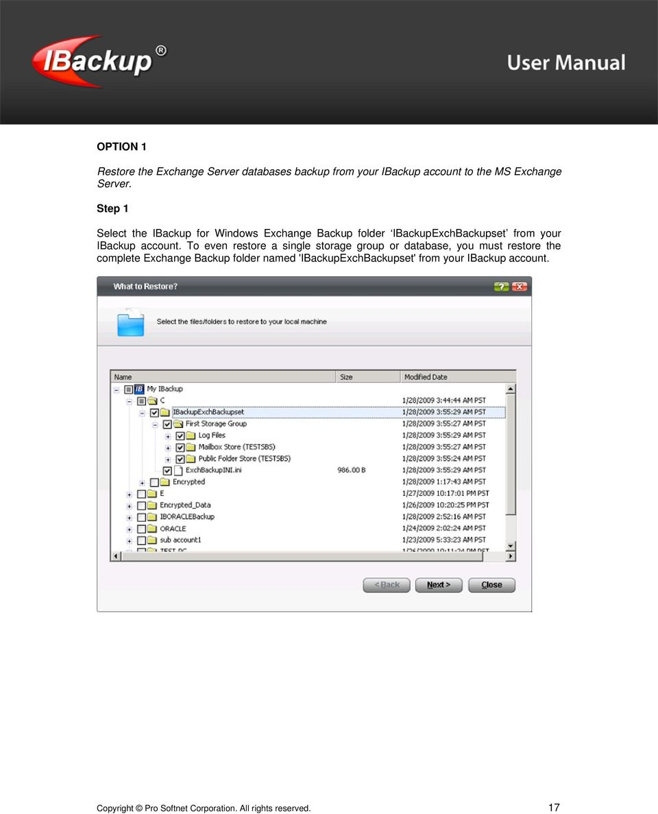 To even restore a single storage group or database, you must restore the complete Exchange Backup folder