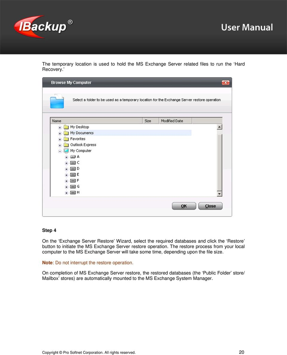 The restore process from your local computer to the MS Exchange Server will take some time, depending upon the file size.