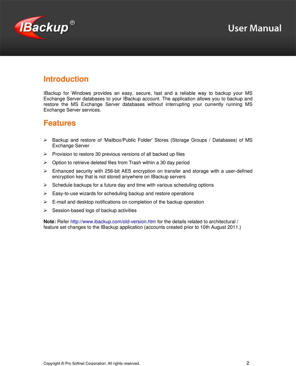 Features Backup and restore of 'Mailbox/Public Folder' Stores (Storage Groups / Databases) of MS Exchange Server Provision to restore 30 previous versions of all backed up files Option to retrieve