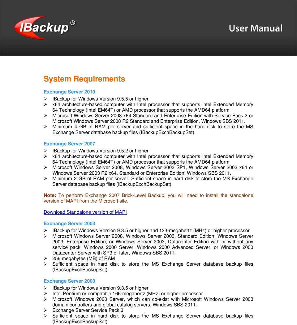 Server 2008 x64 Standard and Enterprise Edition with Service Pack 2 or Microsoft Windows Server 2008 R2 Standard and Enterprise Edition, Windows SBS 2011.