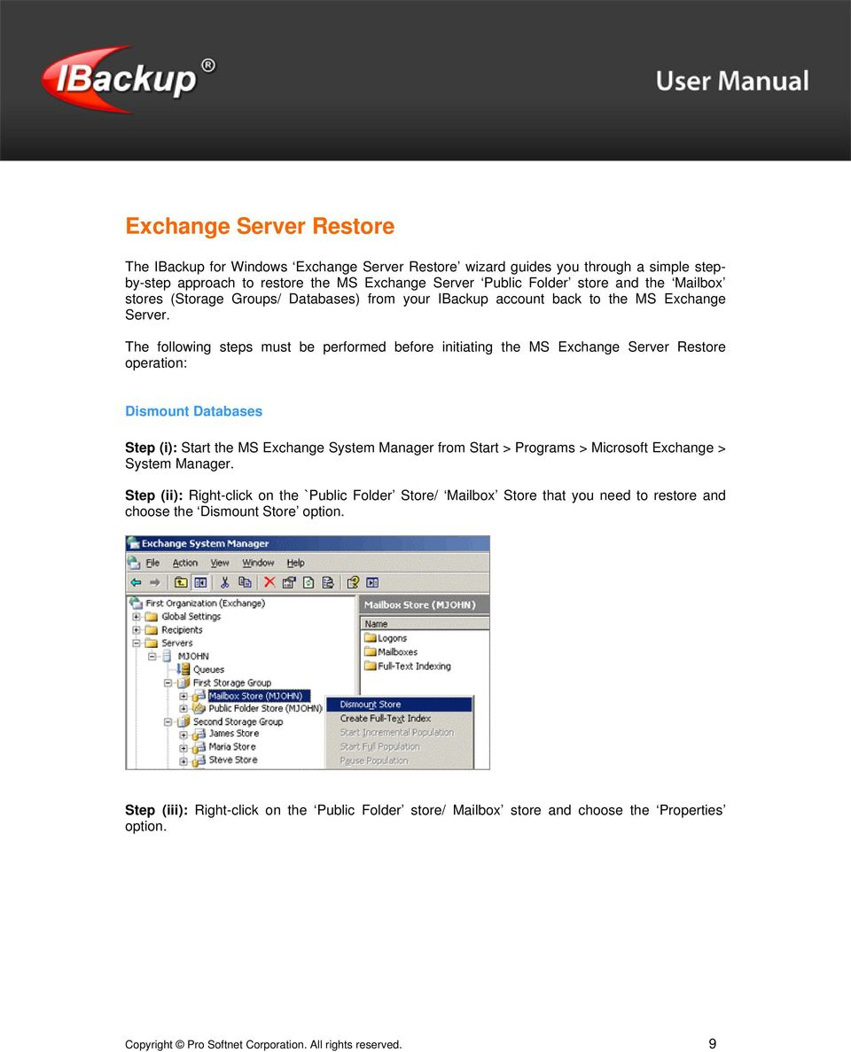 The following steps must be performed before initiating the MS Exchange Server Restore operation: Dismount Databases Step (i): Start the MS Exchange System Manager from Start > Programs > Microsoft