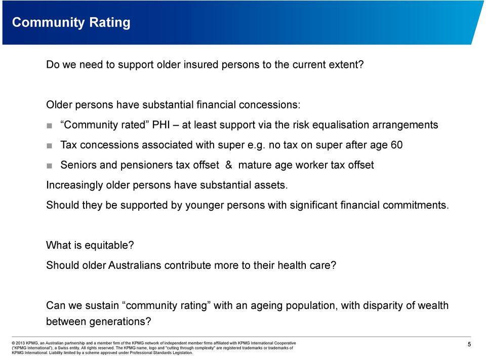 g. no tax on super after age 60 Seniors and pensioners tax offset & mature age worker tax offset Increasingly older persons have substantial ti assets.