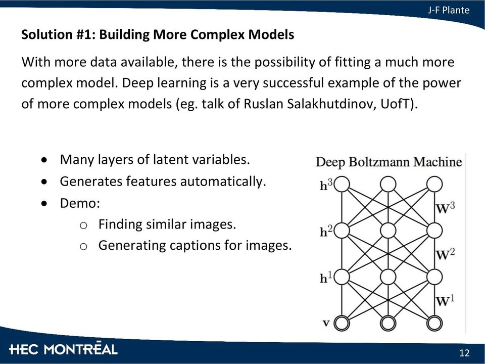 Deep learning is a very successful example of the power of more complex models (eg.