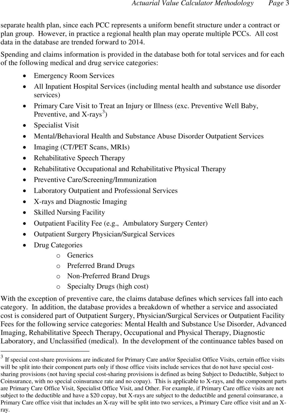 Spending and claims information is provided in the database both for total services and for each of the following medical and drug service categories: Emergency Room Services All Inpatient Hospital