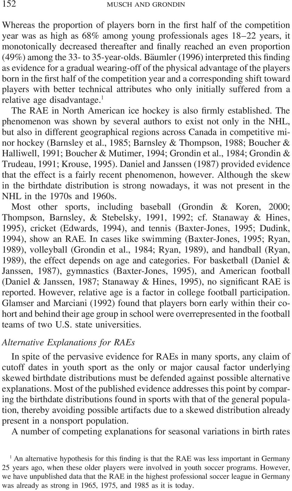 Bäumler (1996) interpreted this finding as evidence for a gradual wearing-off of the physical advantage of the players born in the first half of the competition year and a corresponding shift toward