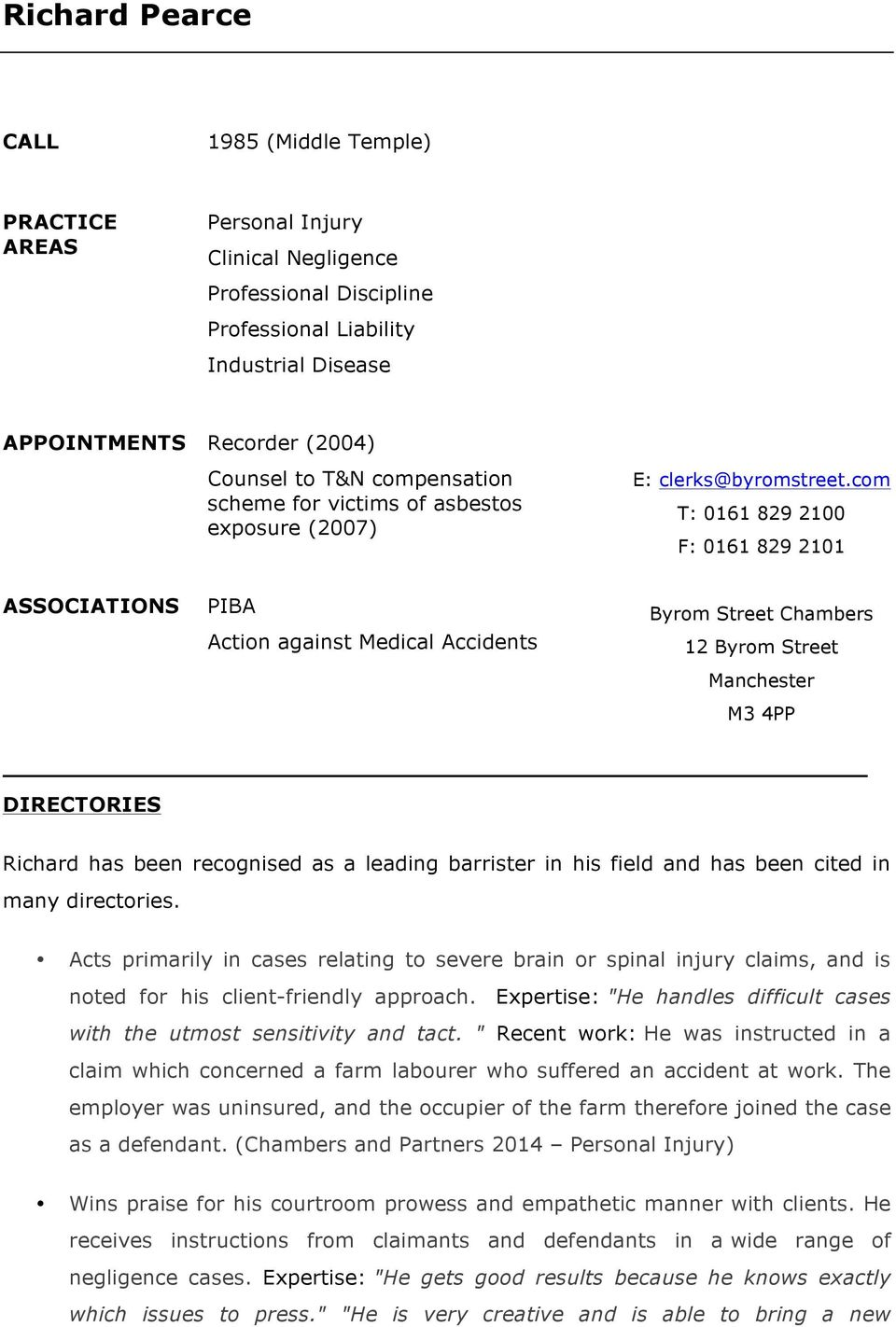 com T: 0161 829 2100 F: 0161 829 2101 ASSOCIATIONS PIBA Action against Medical Accidents Byrom Street Chambers 12 Byrom Street Manchester M3 4PP DIRECTORIES Richard has been recognised as a leading