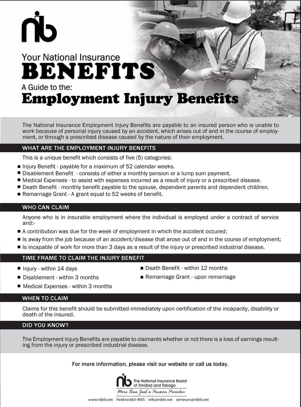WHAT ARE THE EMPLOYMENT INJURY BENEFITS This is a unique benefit which consists of five (5) categories: Injury Benefit - payable for a maximum of 52 calendar weeks.