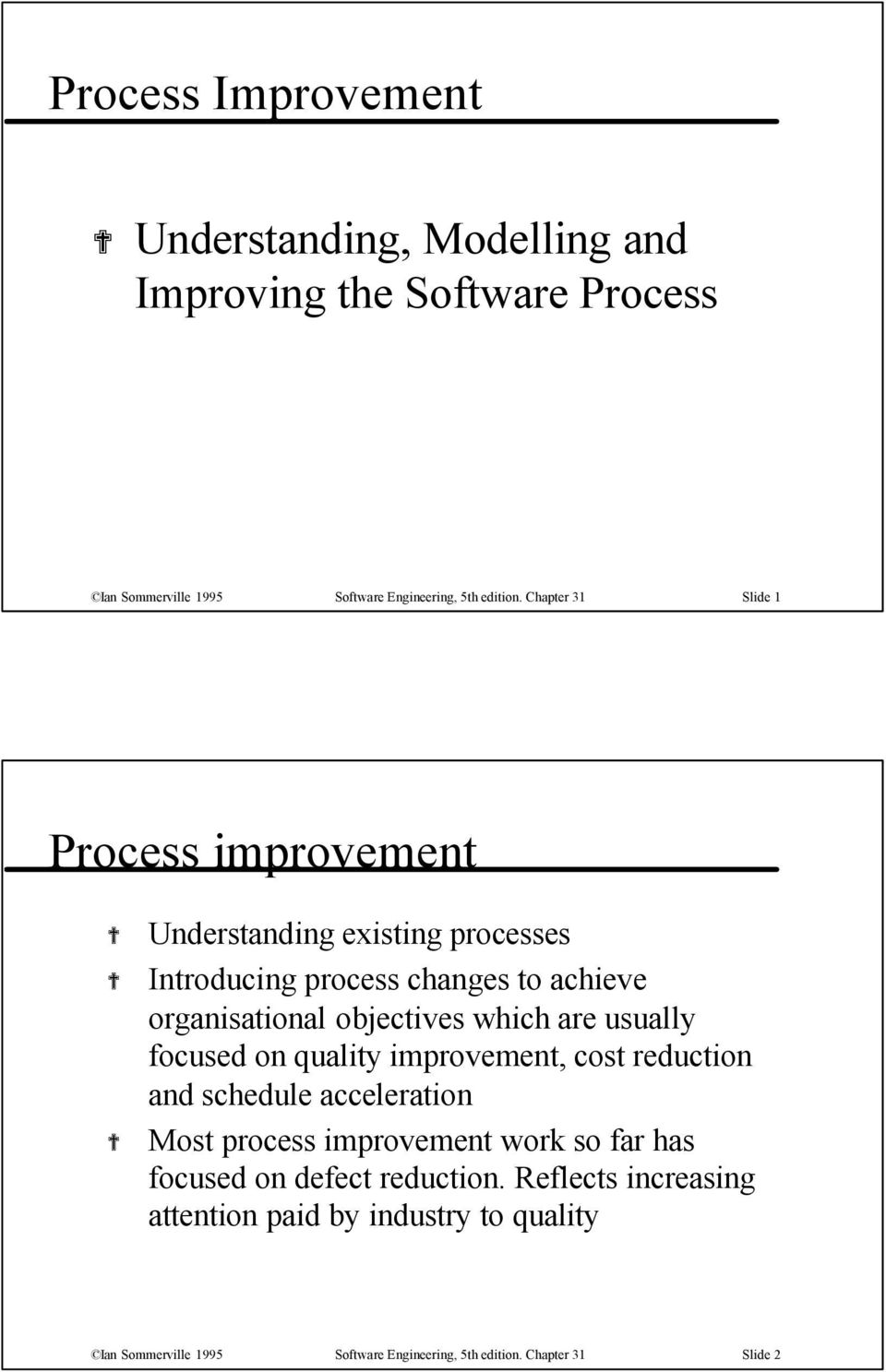 which are usually focused on quality improvement, cost reduction and schedule acceleration Most process improvement work so far has focused