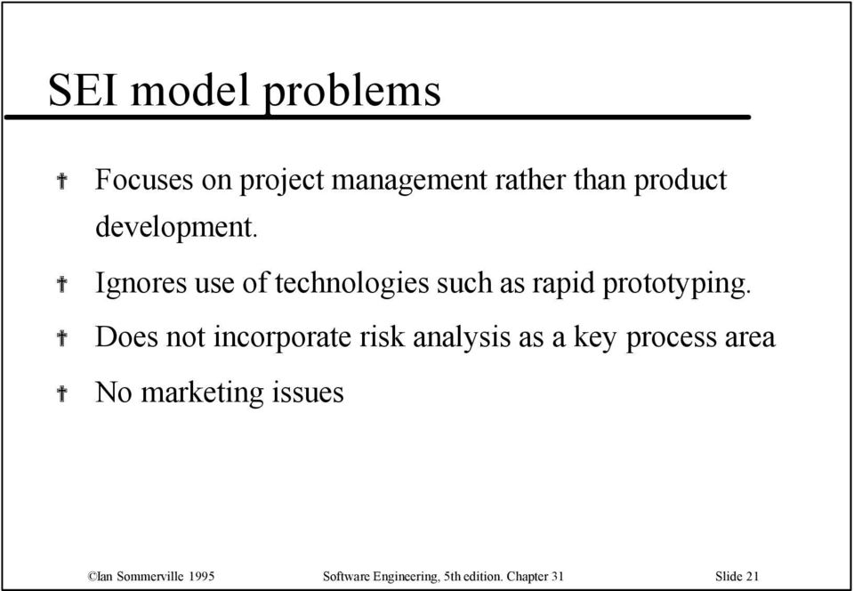 Does not incorporate risk analysis as a key process area No marketing