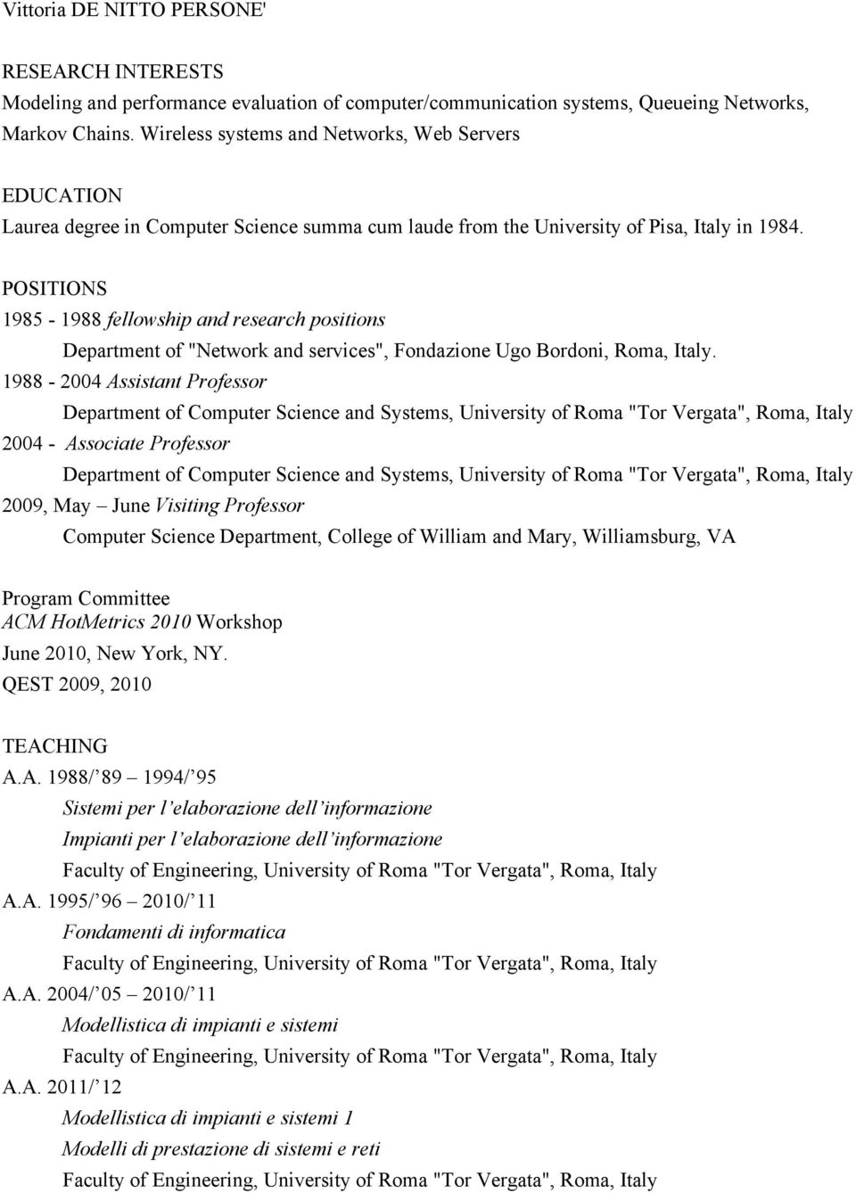 "POSITIONS 1985-1988 fellowship and research positions Department of ""Network and services"", Fondazione Ugo Bordoni, Roma, Italy."