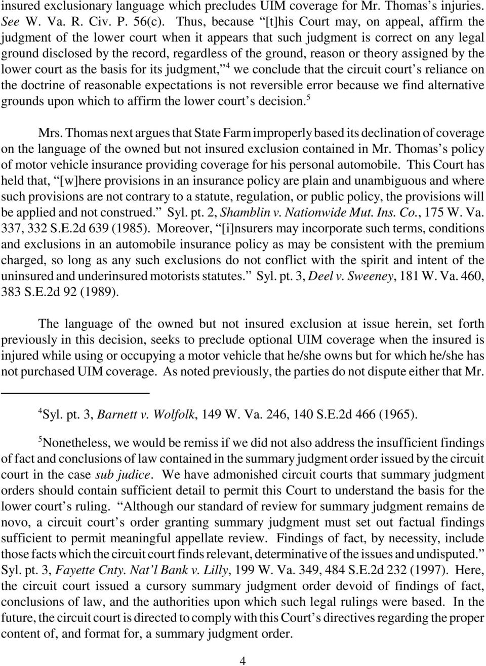 reason or theory assigned by the lower court as the basis for its judgment, 4 we conclude that the circuit court s reliance on the doctrine of reasonable expectations is not reversible error because