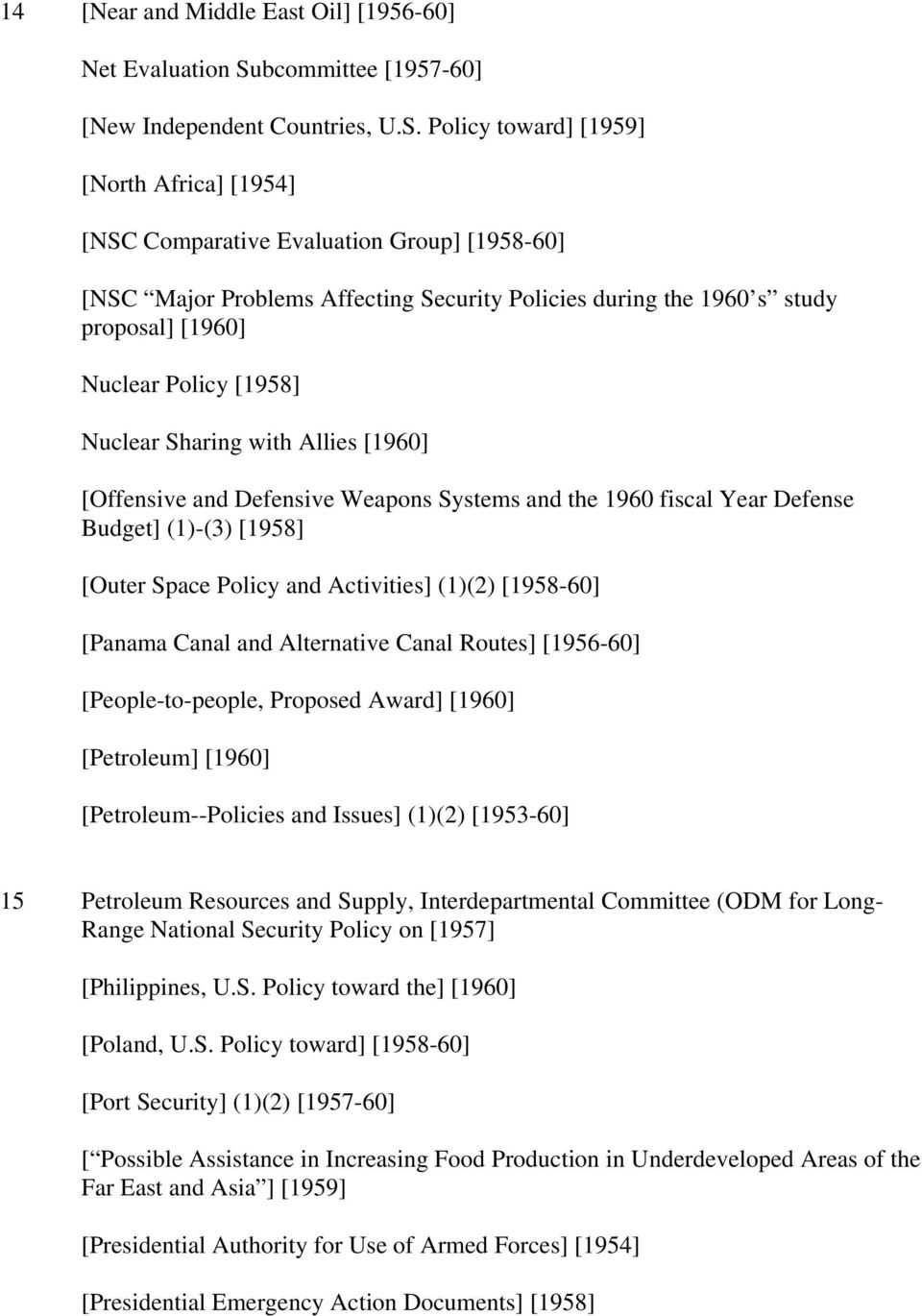 Policy toward] [1959] [North Africa] [1954] [NSC Comparative Evaluation Group] [1958-60] [NSC Major Problems Affecting Security Policies during the 1960 s study proposal] [1960] Nuclear Policy [1958]