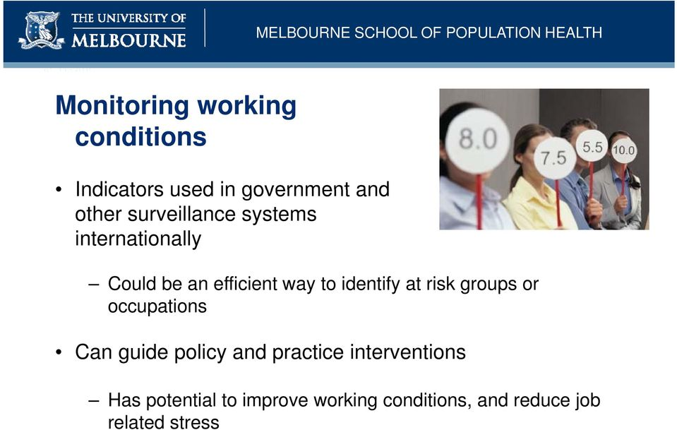 identify at risk groups or occupations Can guide policy and practice