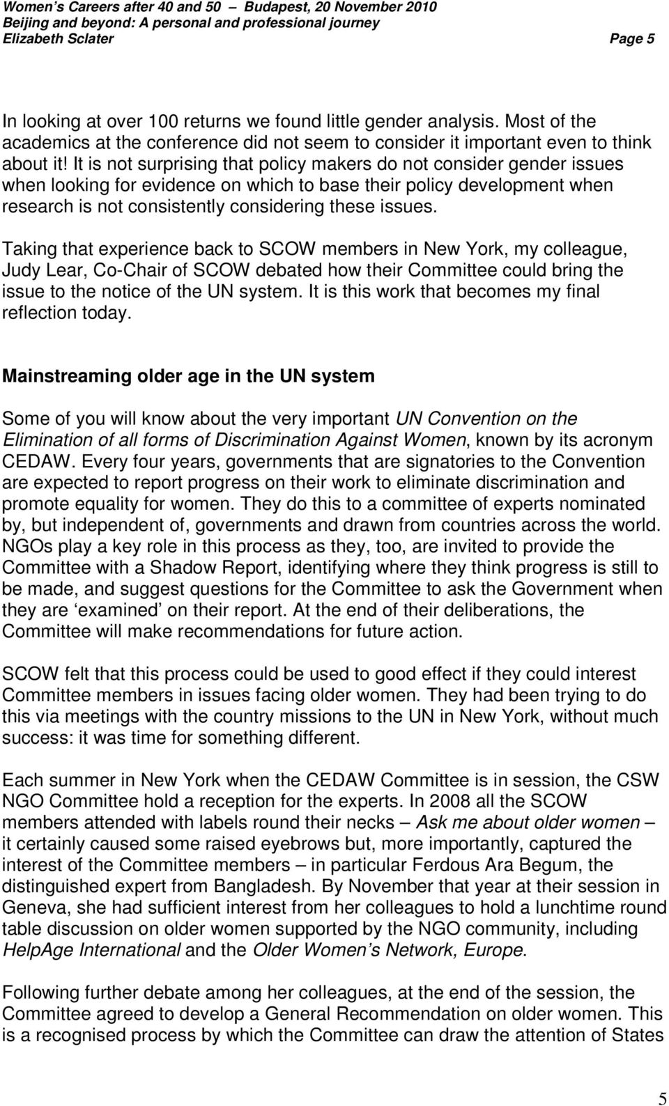 Taking that experience back to SCOW members in New York, my colleague, Judy Lear, Co-Chair of SCOW debated how their Committee could bring the issue to the notice of the UN system.
