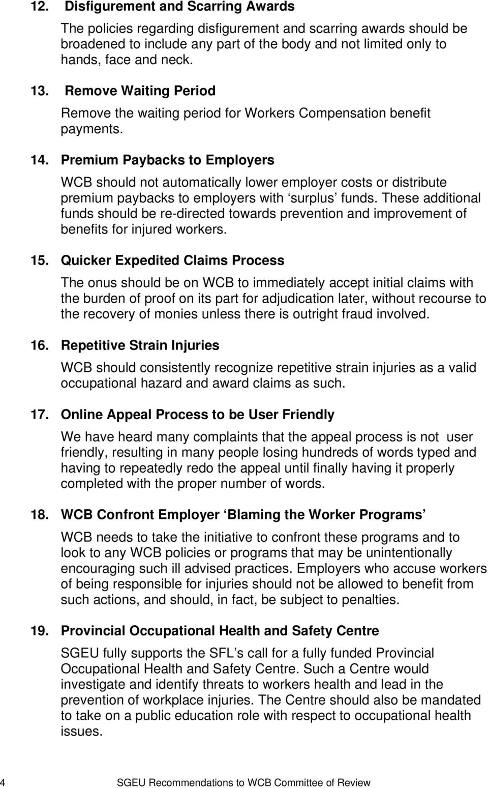 Premium Paybacks to Employers WCB should not automatically lower employer costs or distribute premium paybacks to employers with surplus funds.
