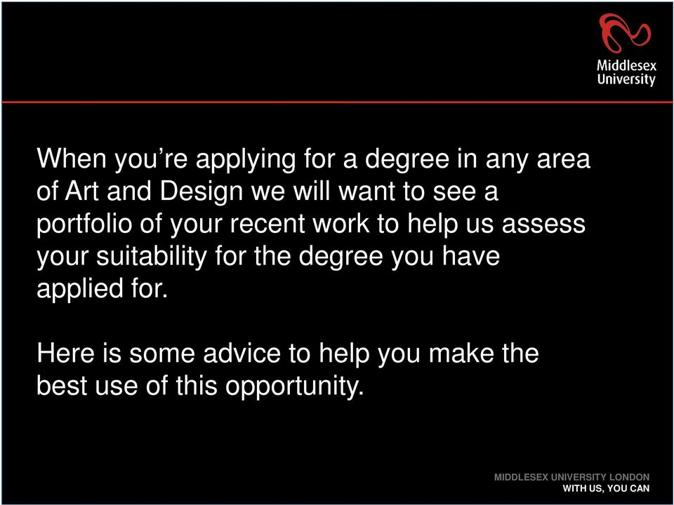 assess your suitability for the degree you have applied for.