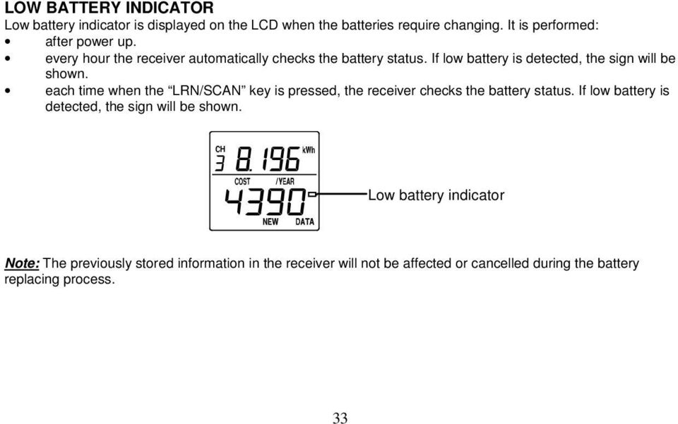 If low battery is detected, the sign will be shown. each time when the LRN/SCAN key is pressed, the receiver checks the battery status.