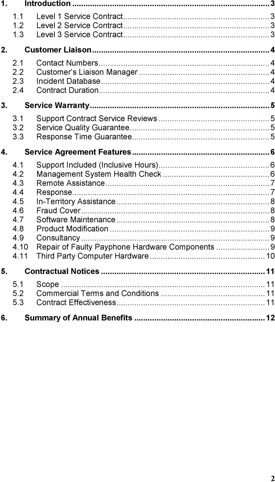 Service Agreement Features...6 4.1 Support Included (Inclusive Hours)...6 4.2 Management System Health Check...6 4.3 Remote Assistance...7 4.4 Response...7 4.5 In-Territory Assistance...8 4.