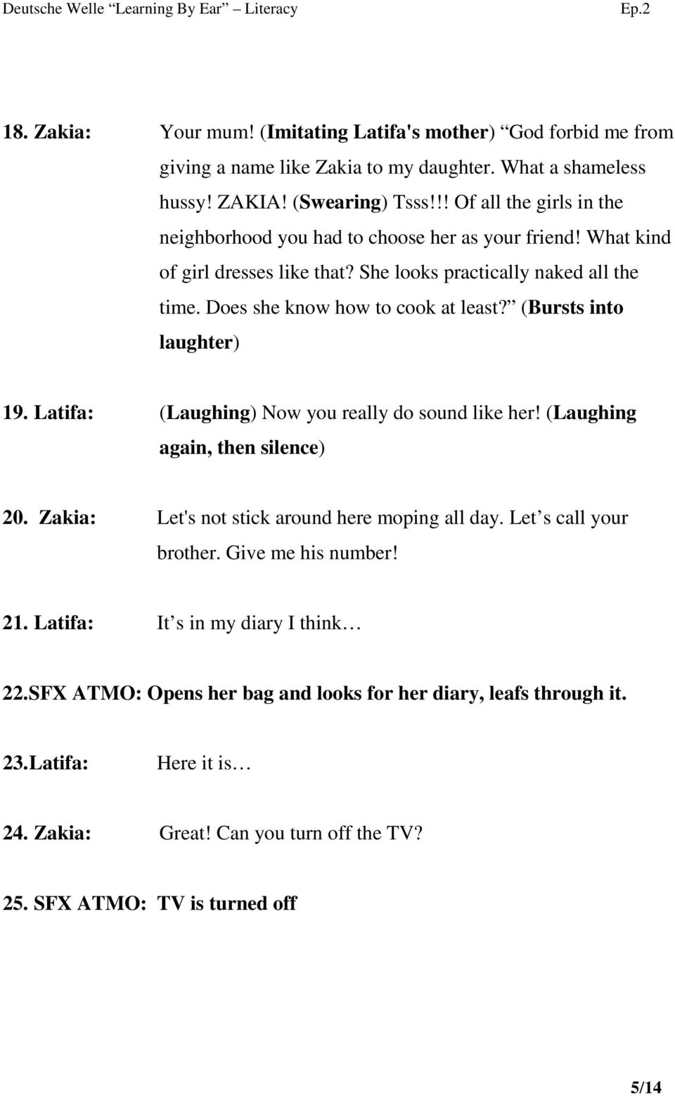 (Bursts into laughter) 19. Latifa: (Laughing) Now you really do sound like her! (Laughing again, then silence) 20. Zakia: Let's not stick around here moping all day. Let s call your brother.