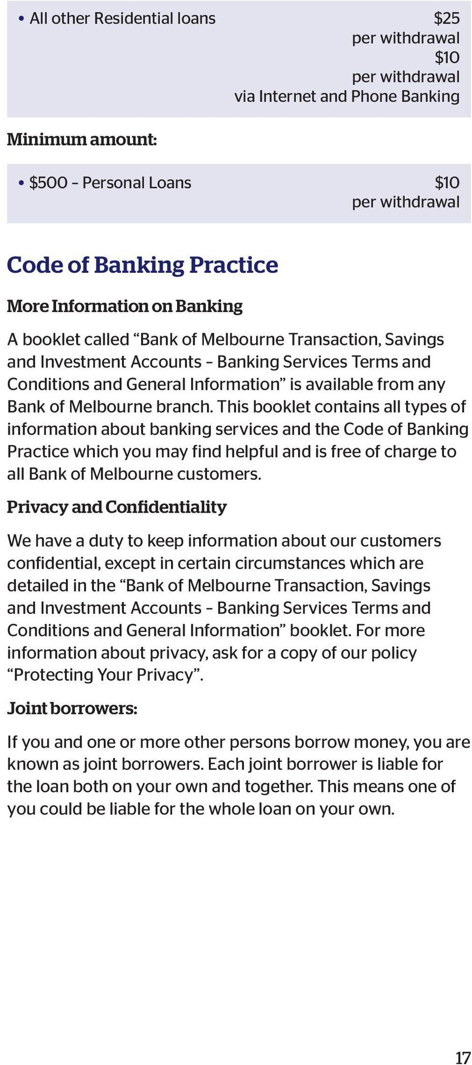 This booklet contains all types of information about bank ing services and the Code of Banking Practice which you may find helpful and is free of charge to all Bank of Melbourne customers.