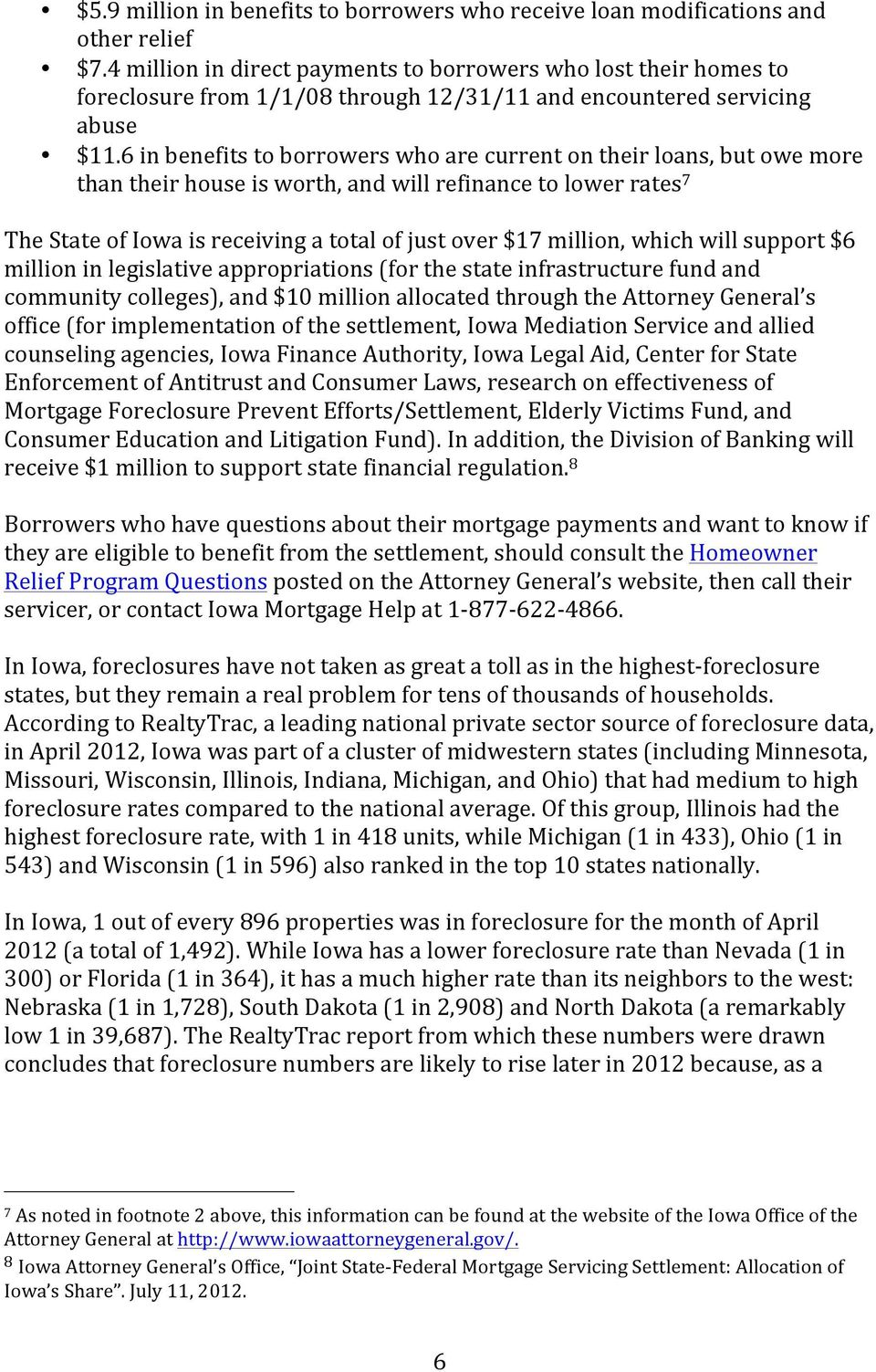 6 in benefits to borrowers who are current on their loans, but owe more than their house is worth, and will refinance to lower rates 7 The State of Iowa is receiving a total of just over $17 million,