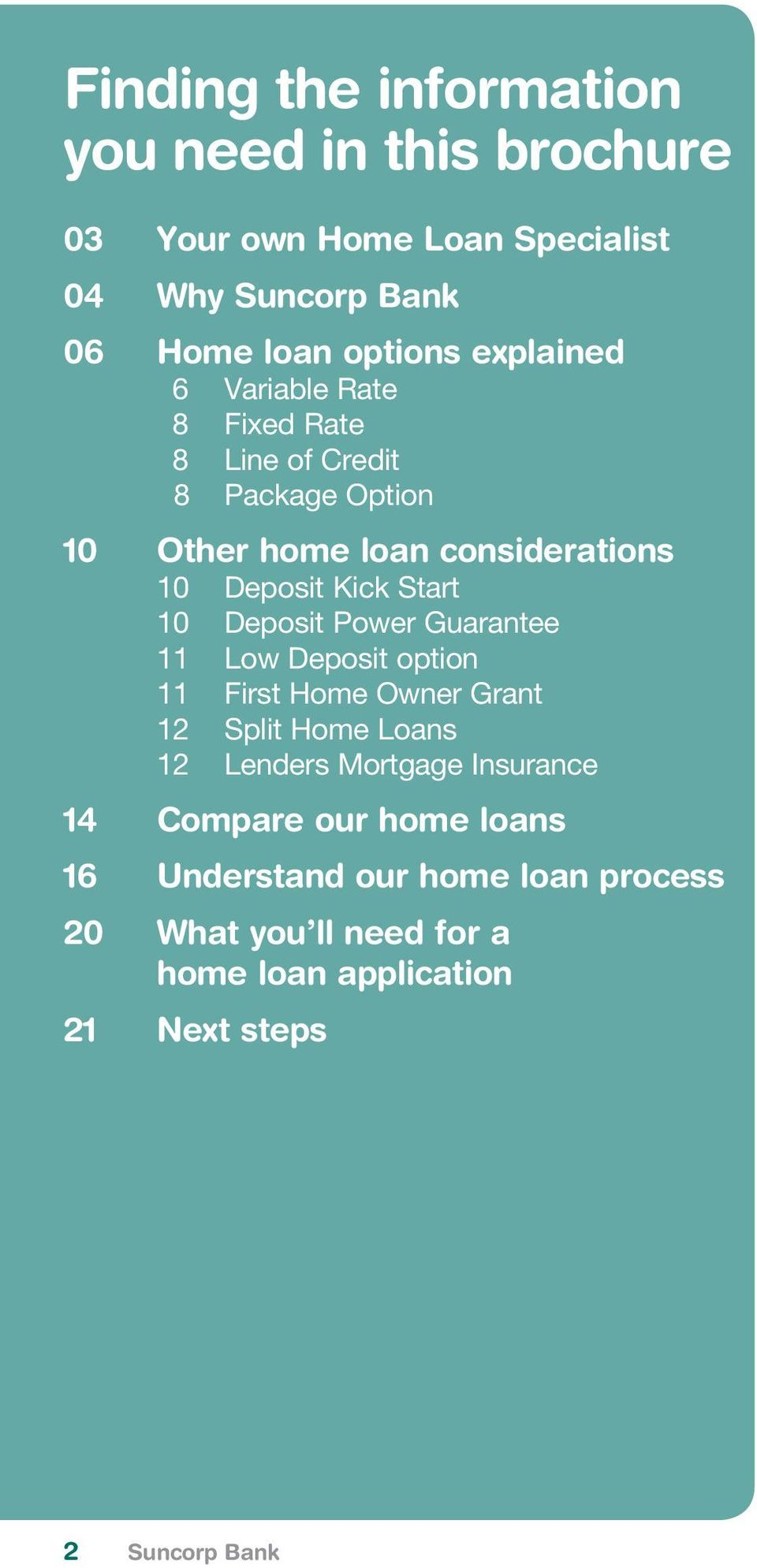10 Deposit Power Guarantee 11 Low Deposit option 11 First Home Owner Grant 12 Split Home Loans 12 Lenders Mortgage Insurance 14