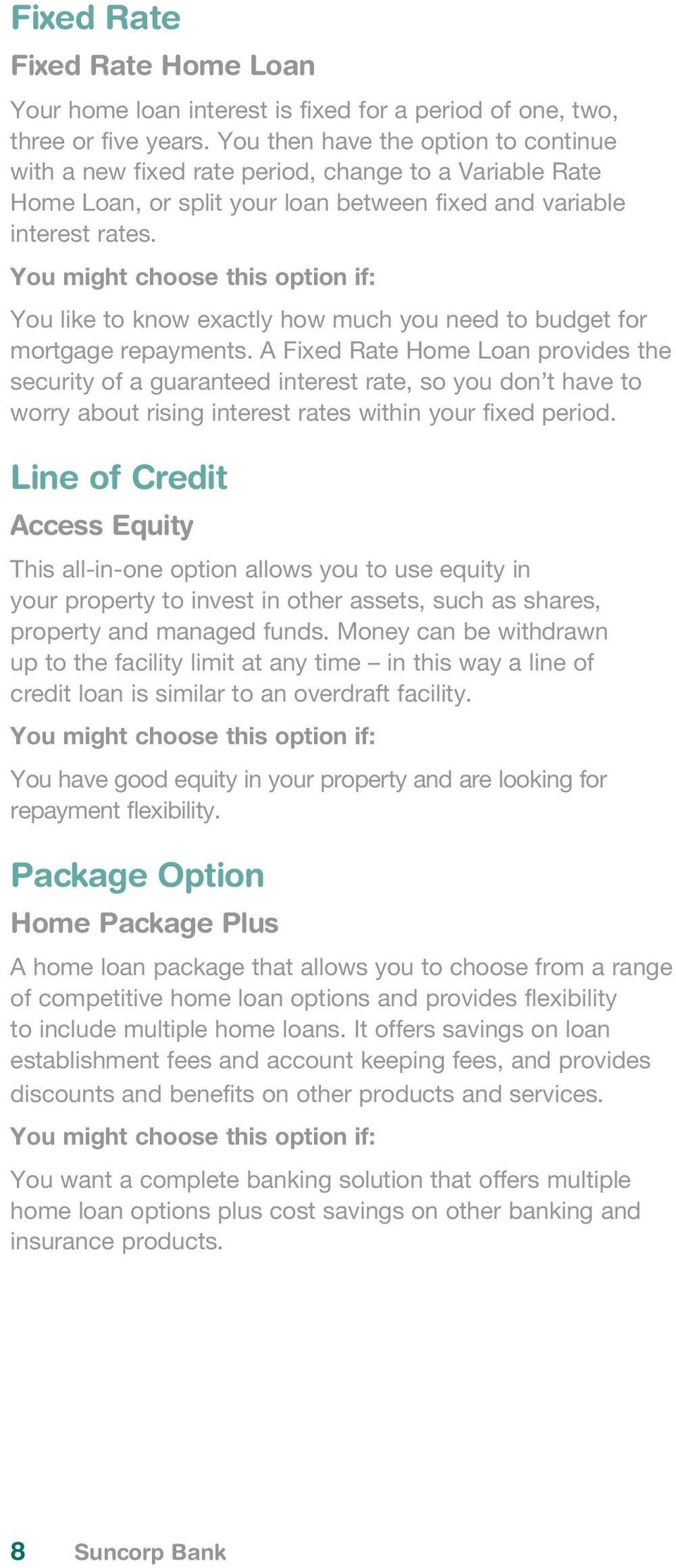 You might choose this option if: You like to know exactly how much you need to budget for mortgage repayments.