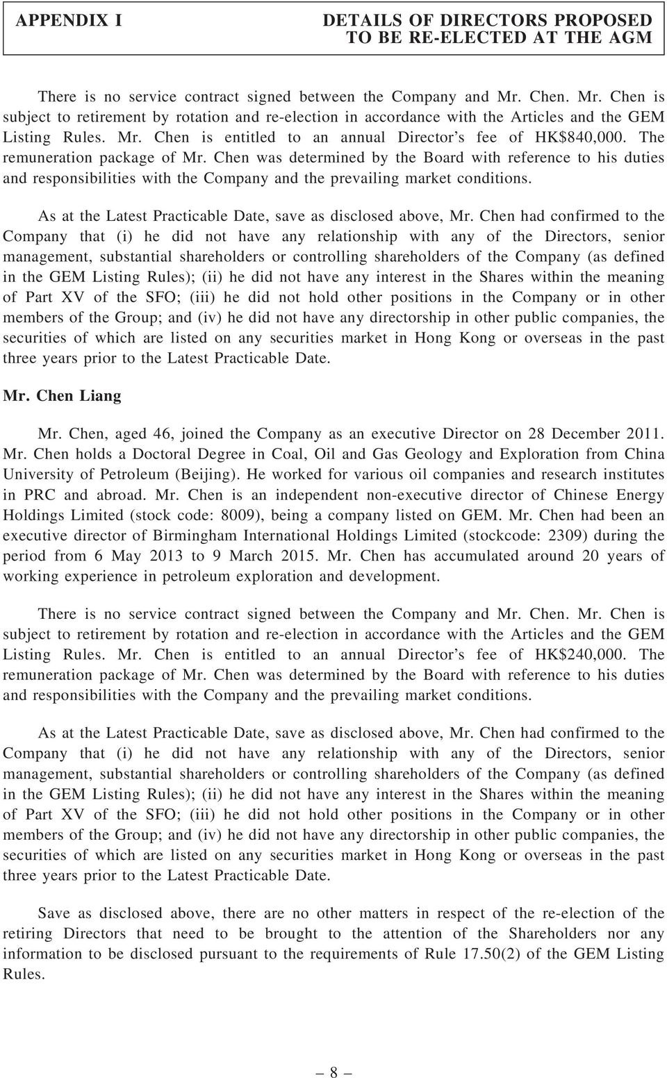 The remuneration package of Mr. Chen was determined by the Board with reference to his duties and responsibilities with the Company and the prevailing market conditions.