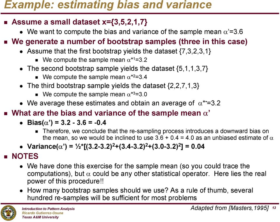 2 The secod bootstrap sample yields the dataset {5,,,3,7} We compute the sample mea α* 2 =3.4 The third bootstrap sample yields the dataset {2,2,7,,3} We compute the sample mea α* 3 =3.