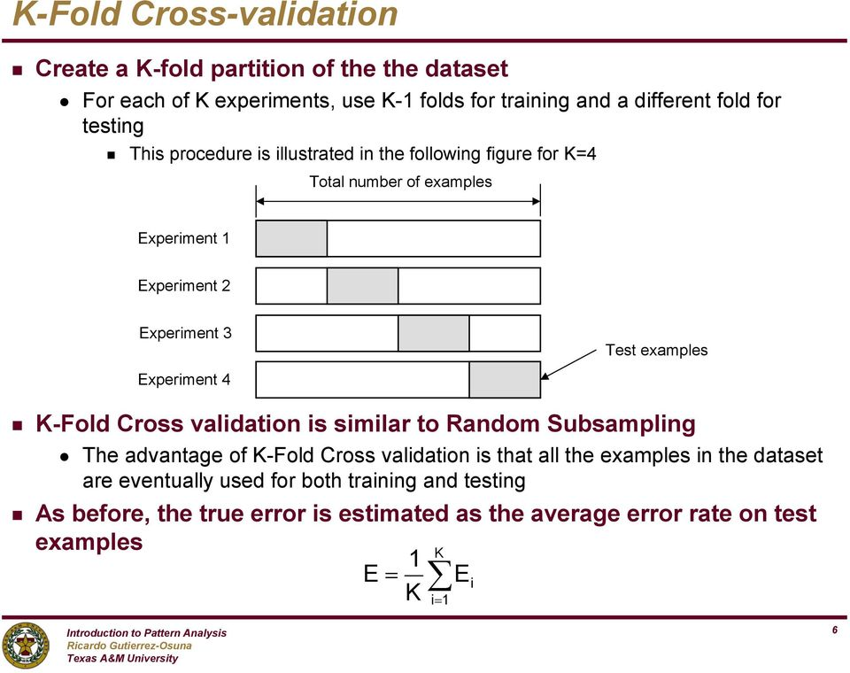 validatio is similar to Radom Subsampli The advatae of K-Fold Cross validatio is that all the examples i the dataset are evetually used for both traii ad