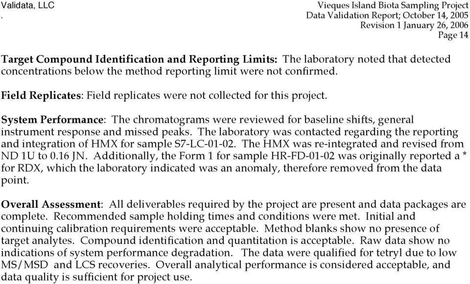 The laboratory was contacted regarding the reporting and integration of HMX for sample S7-LC-01-02. The HMX was re-integrated and revised from ND 1U to 0.16 JN.