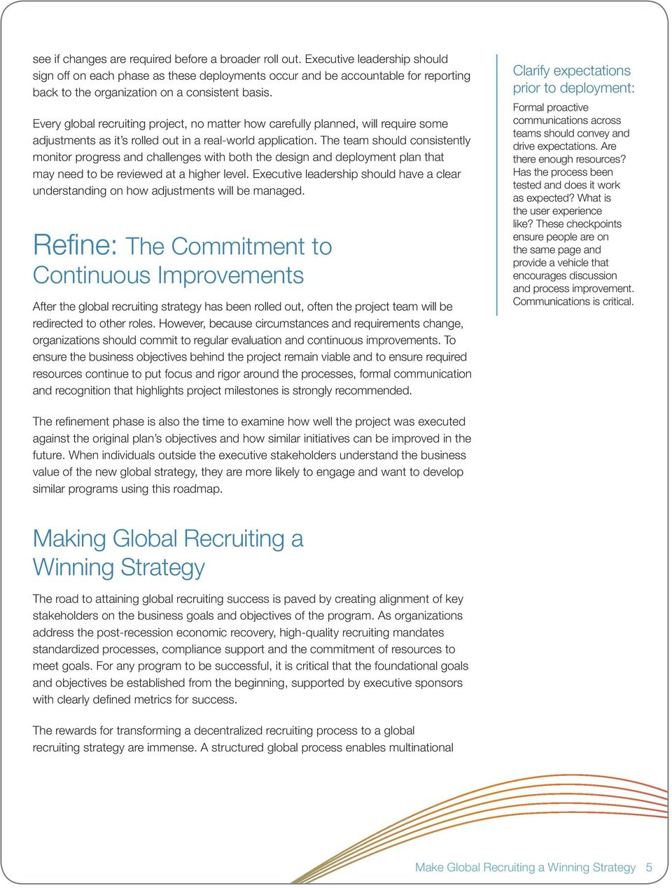 Every global recruiting project, no matter how carefully planned, will require some adjustments as it s rolled out in a real-world application.