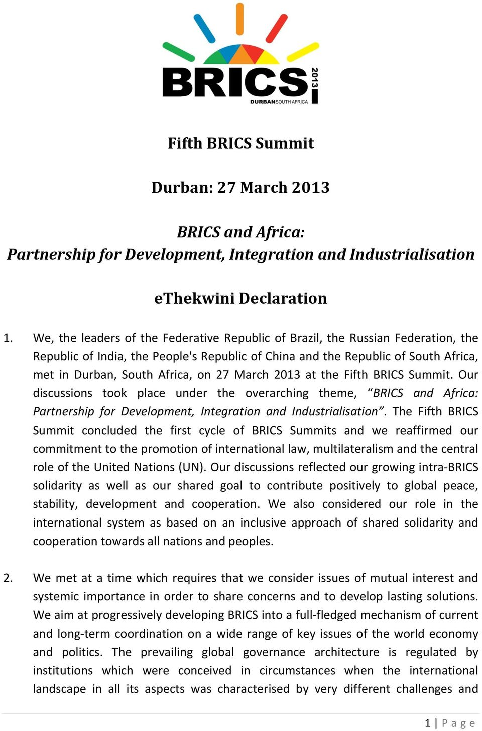 27 March 2013 at the Fifth BRICS Summit. Our discussions took place under the overarching theme, BRICS and Africa: Partnership for Development, Integration and Industrialisation.