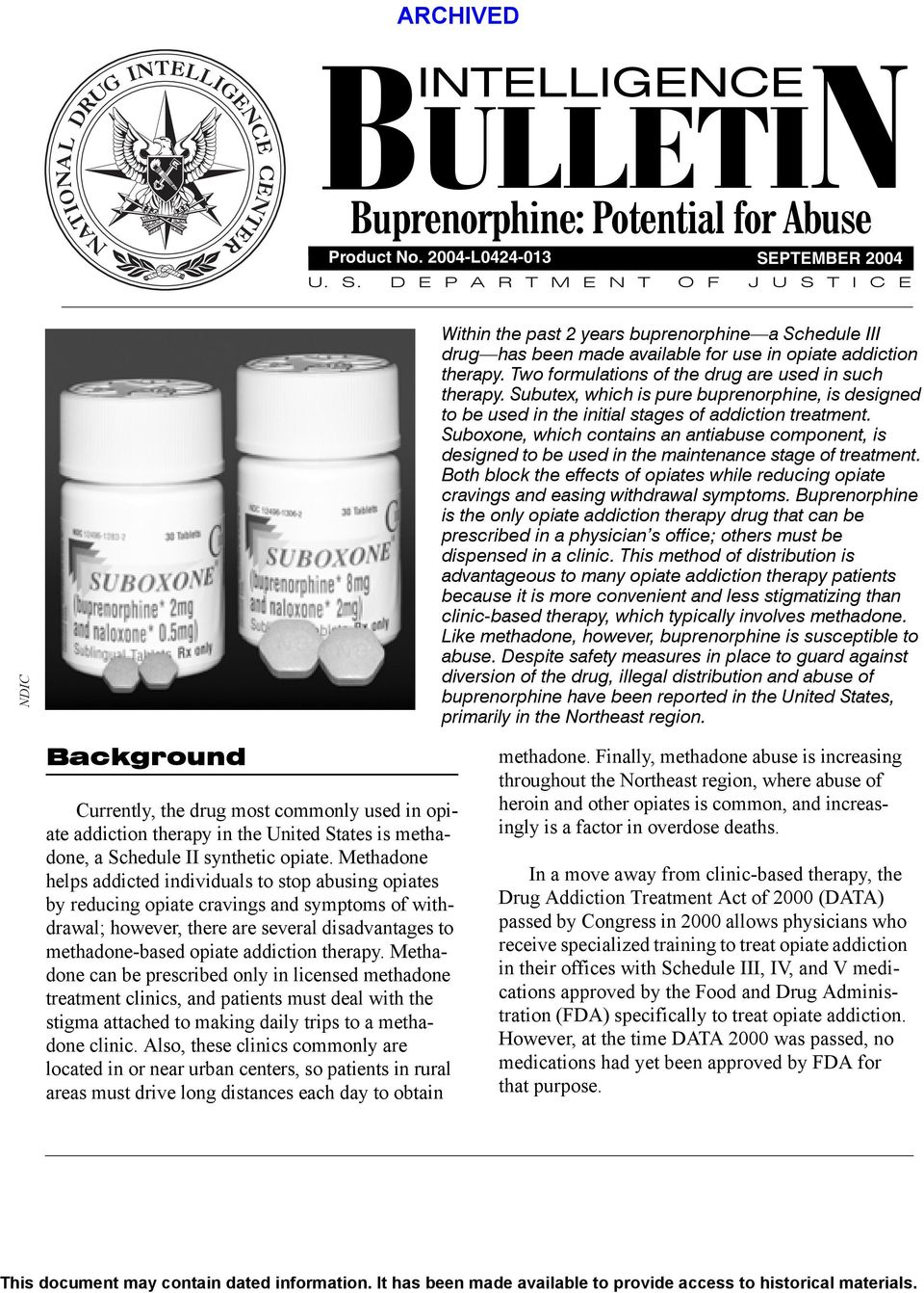 Two formulations of the drug are used in such therapy. Subutex, which is pure buprenorphine, is designed to be used in the initial stages of addiction treatment.