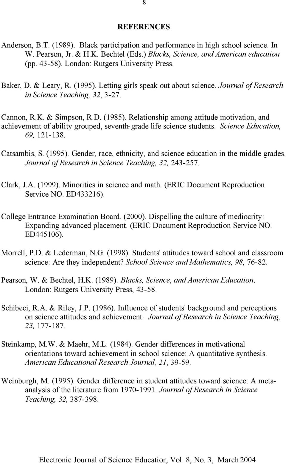 Relationship among attitude motivation, and achievement of ability grouped, seventh-grade life science students. Science Education, 69, 121-138. Catsambis, S. (1995).